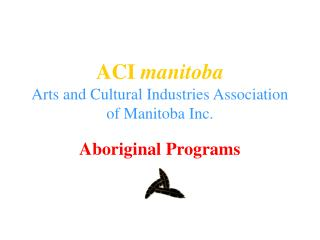 ACI  manitoba Arts and Cultural Industries Association of Manitoba Inc.