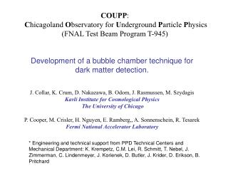 COUPP : C hicagoland  O bservatory for  U nderground  P article  P hysics (FNAL Test Beam Program T-945)