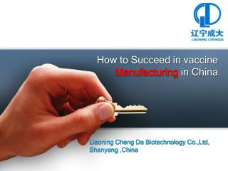 How to Succeed in vaccine  Manufacturing  in China