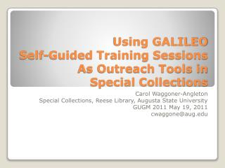 Using GALILEO  Self-Guided Training Sessions As Outreach Tools in  Special Collections