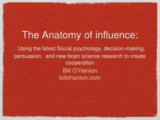 The Anatomy of influence: Using the latest Social psychology, decision-making, persuasion,  and new brain science resear
