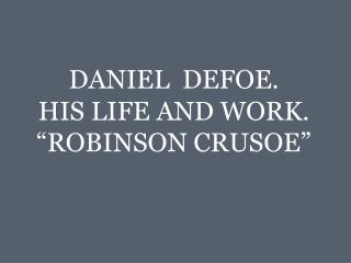 "DANIEL  DEFOE.  HIS LIFE AND WORK. ""ROBINSON CRUSOE"""