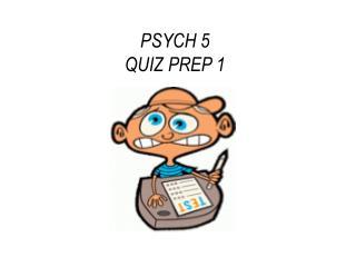PSYCH 5  QUIZ PREP 1