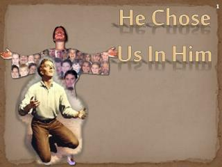 He Chose Us In Him