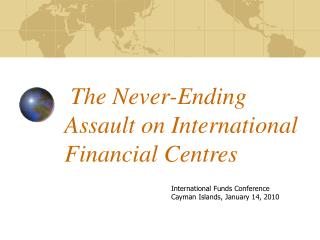 The Never-Ending Assault on International Financial Centres