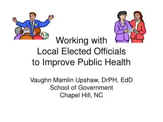 Working with  Local Elected Officials  to Improve Public Health