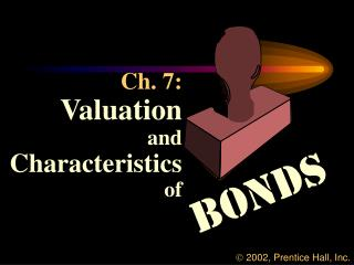 Ch. 7: Valuation and Characteristics of