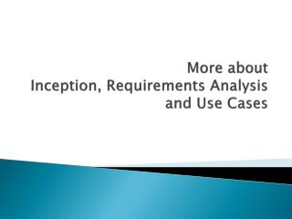 More about Inception, Requirements Analysis  and Use Cases