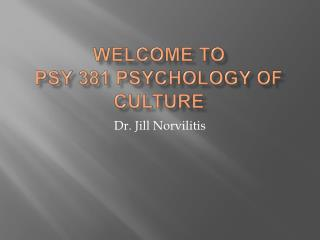 Welcome to  PSY 381 Psychology of Culture