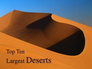 Top Ten  Largest  Deserts