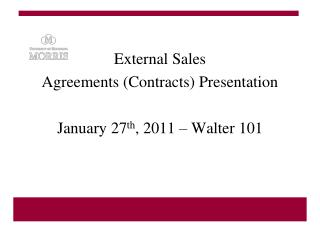 External Sales Agreements (Contracts) Presentation January 27 th , 2011 – Walter 101
