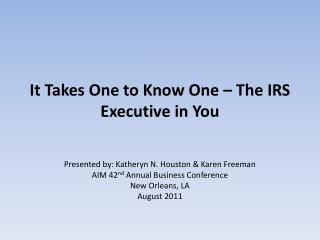 It Takes One to Know One – The IRS Executive in You