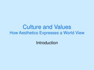 Culture and Values How Aesthetics Expresses a World View