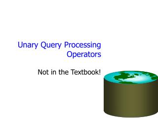 Unary Query Processing Operators
