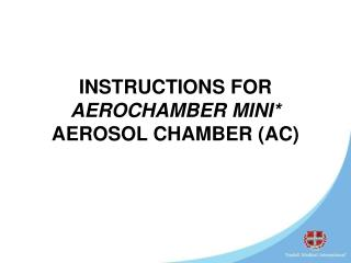 INSTRUCTIONS FOR   AEROCHAMBER MINI*  AEROSOL CHAMBER (AC)
