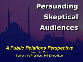 A Public Relations Perspective From Jim Cox Senior Vice President, Hill & Knowlton