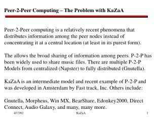 Peer-2-Peer Computing – The Problem with KaZaA Peer-2-Peer computing is a relatively recent phenomena that