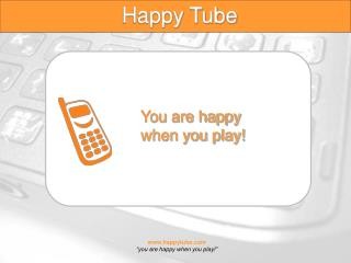 You are happy   when you play!