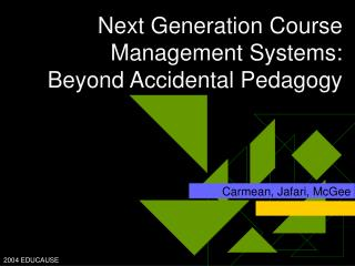Next Generation Course Management Systems:  Beyond Accidental Pedagogy