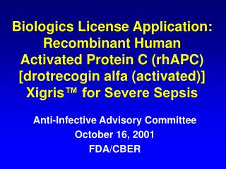 "Biologics License Application:  Recombinant Human  Activated Protein C (rhAPC) [drotrecogin alfa (activated)] Xigris â""¢"