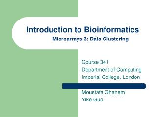 Introduction to Bioinformatics Microarrays 3: Data Clustering