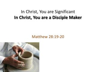 In Christ, You are Significant In Christ, You are a Disciple Maker
