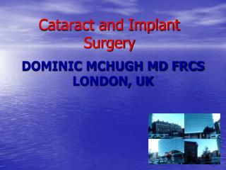 Dominic McHugh MD FRCS London, UK