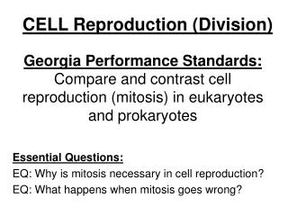 Georgia Performance Standards: Compare and contrast cell reproduction (mitosis) in eukaryotes and prokaryotes