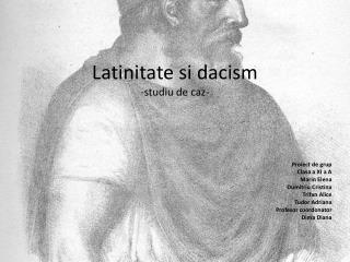 Latinitate si dacism -studiu de caz-