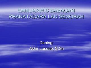 SAMUKAWIS BABAGAN PRANATACARA LAN SESORAH