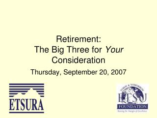 Retirement: The Big Three for  Your  Consideration