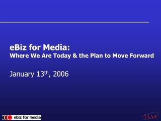 eBiz for Media:  Where We Are Today & the Plan to Move Forward