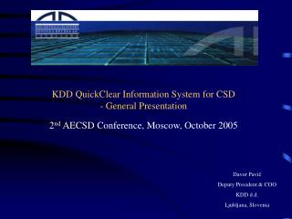 KDD QuickClear Information System for CSD - General Presentation 2 nd AECSD Conference, Moscow, October 2005