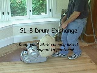 SL-8 Drum Exchange