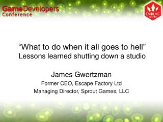 """What to do when it all goes to hell"" Lessons learned shutting down a studio"