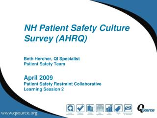 NH Patient Safety Culture Survey (AHRQ) Beth  Hercher , QI Specialist Patient Safety Team April 2009 Patient Safety Rest
