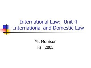 International Law:  Unit 4 International and Domestic Law