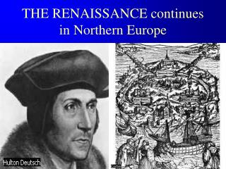 THE RENAISSANCE continues in Northern Europe