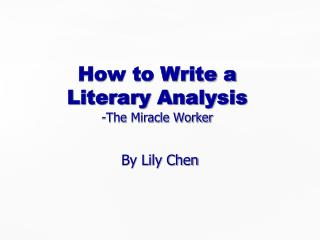 How to Write a  Literary Analysis -The Miracle Worker