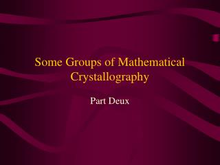Some Groups of Mathematical Crystallography