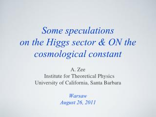 Some speculations on the Higgs sector & ON the cosmological constant