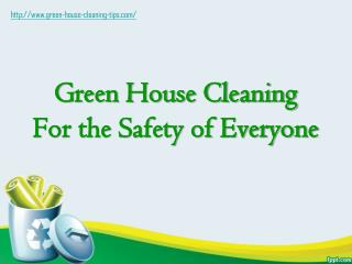 green house cleaning:  for the safety of everyone