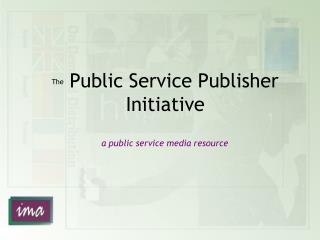 The  Public Service Publisher Initiative