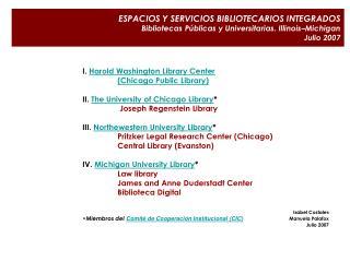ESPACIOS Y SERVICIOS BIBLIOTECARIOS INTEGRADOS Bibliotecas Públicas y Universitarias. Illinois–Michigan Julio 2007