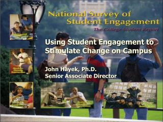 Using Student Engagement to Stimulate Change on Campus John Hayek, Ph.D. Senior Associate Director