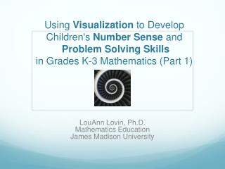 Using  Visualization  to Develop  Children's  Number Sense  and Problem Solving Skills in Grades K-3 Mathematics (Part 1