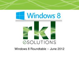 Windows 8 Roundtable -- June 2012