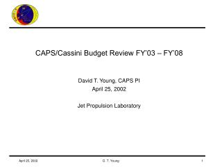 CAPS/Cassini Budget Review FY'03 – FY'08