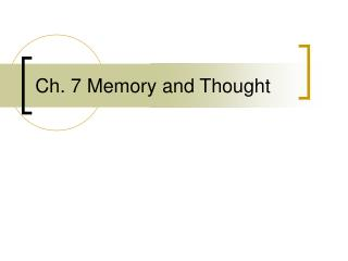 Ch. 7 Memory and Thought