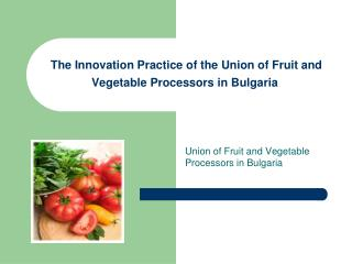 The Innovation Practice of the Union of Fruit and Vegetable Processors in Bulgaria